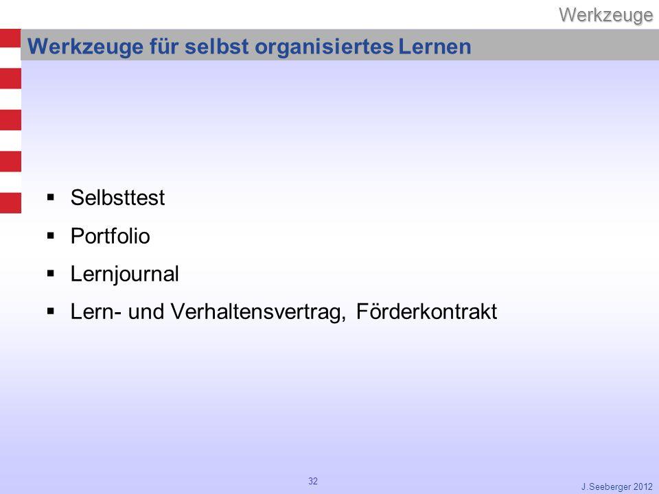 32Werkzeuge J.Seeberger 2012 Werkzeuge für selbst organisiertes Lernen Selbsttest Portfolio Lernjournal Lern- und Verhaltensvertrag, Förderkontrakt