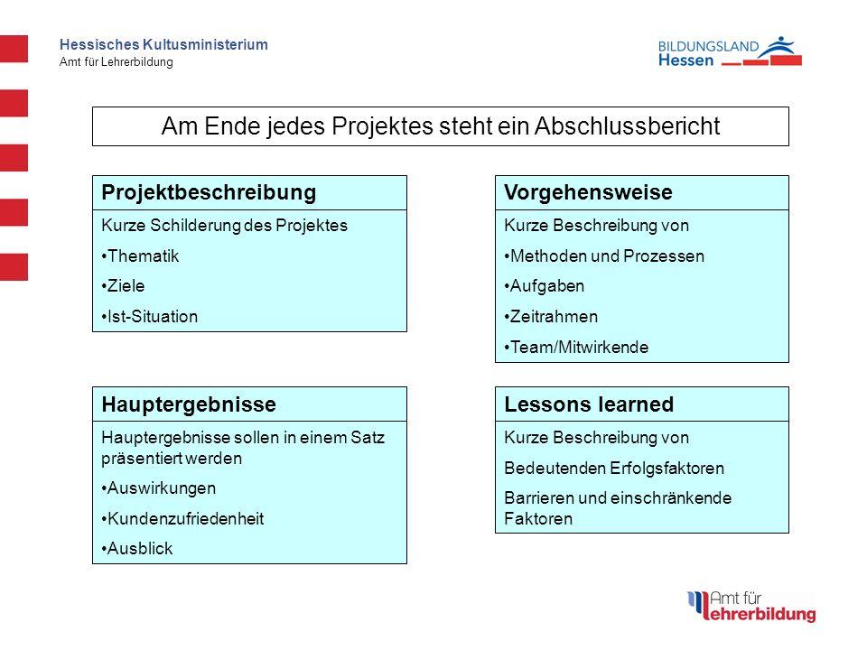Hessisches Kultusministerium Amt für Lehrerbildung Am Ende jedes Projektes steht ein Abschlussbericht Projektbeschreibung Kurze Schilderung des Projek