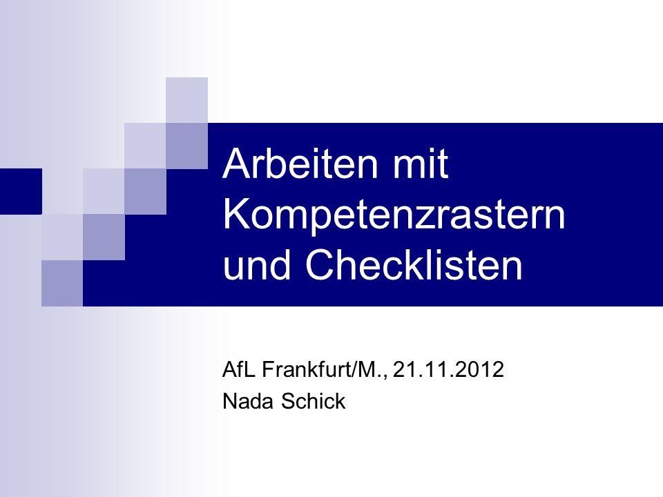 Arbeiten mit Kompetenzrastern und Checklisten AfL Frankfurt/M., 21.11.2012 Nada Schick