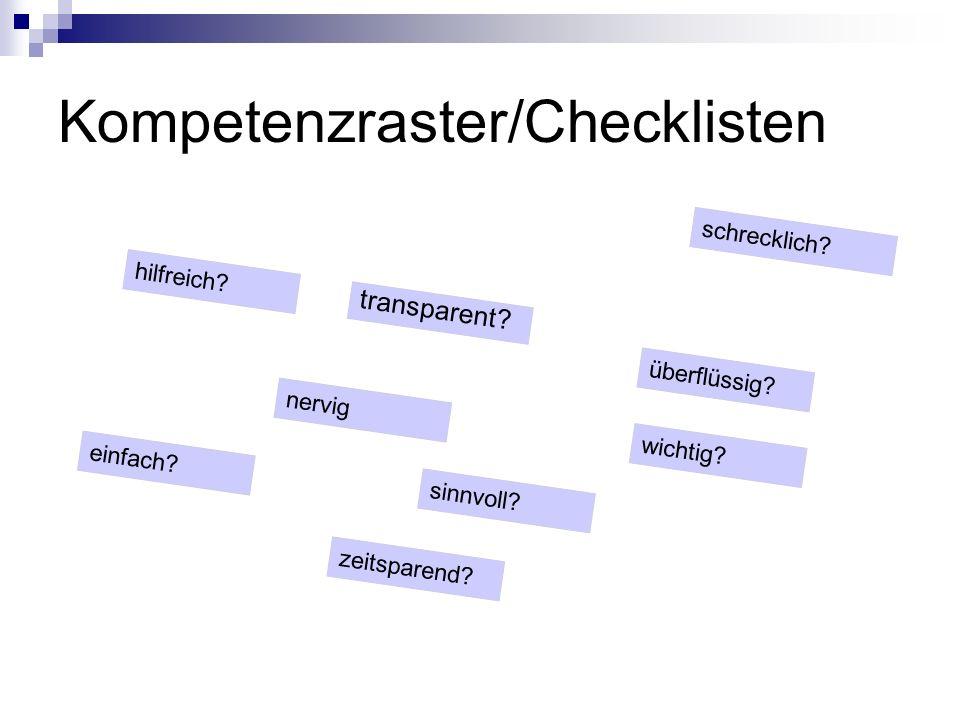 Kompetenzraster/Checklisten einfach? transparent? hilfreich? nervig wichtig? sinnvoll? schrecklich? zeitsparend? überflüssig?