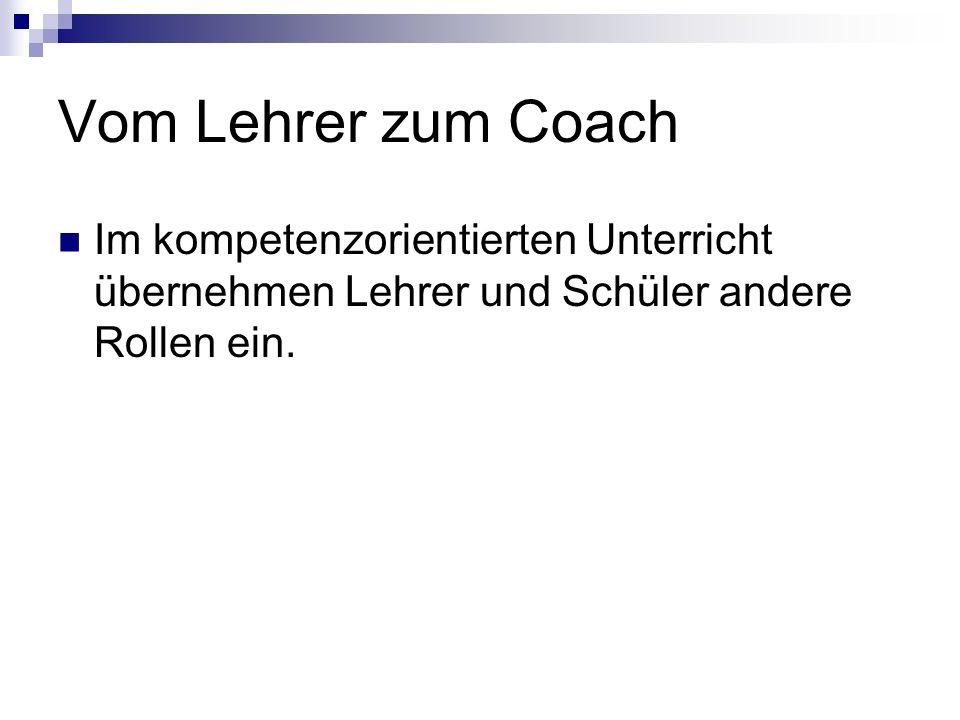 Vom Lehrer zum Coach Im kompetenzorientierten Unterricht übernehmen Lehrer und Schüler andere Rollen ein.