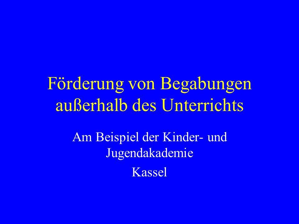 Förderung von Begabungen außerhalb des Unterrichts Am Beispiel der Kinder- und Jugendakademie Kassel