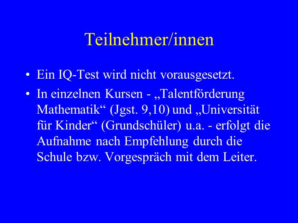 Teilnehmer/innen Ein IQ-Test wird nicht vorausgesetzt.