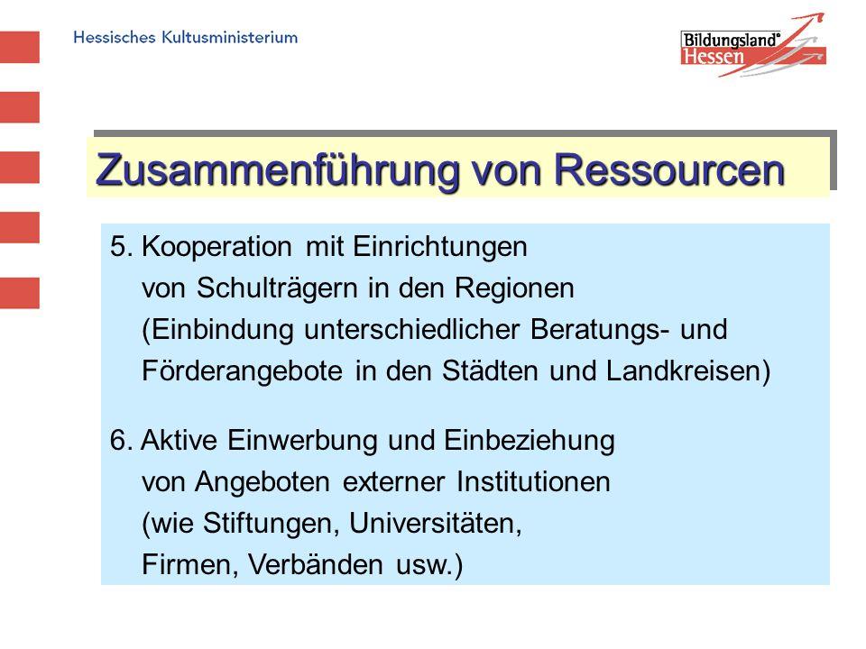 Zusammenführung von Ressourcen 5. Kooperation mit Einrichtungen von Schulträgern in den Regionen (Einbindung unterschiedlicher Beratungs- und Förderan