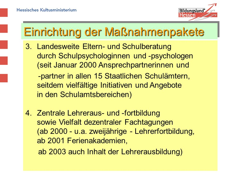 Einrichtung der Maßnahmenpakete 3.Landesweite Eltern- und Schulberatung durch Schulpsychologinnen und -psychologen (seit Januar 2000 Ansprechpartnerin