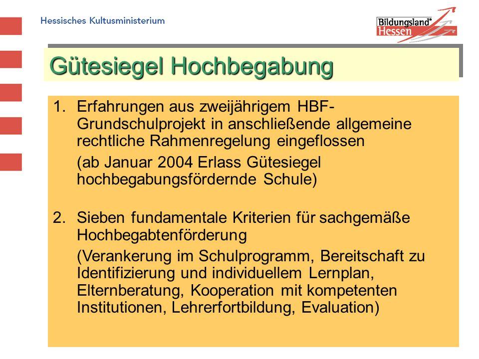 Gütesiegel Hochbegabung 1.Erfahrungen aus zweijährigem HBF- Grundschulprojekt in anschließende allgemeine rechtliche Rahmenregelung eingeflossen (ab J