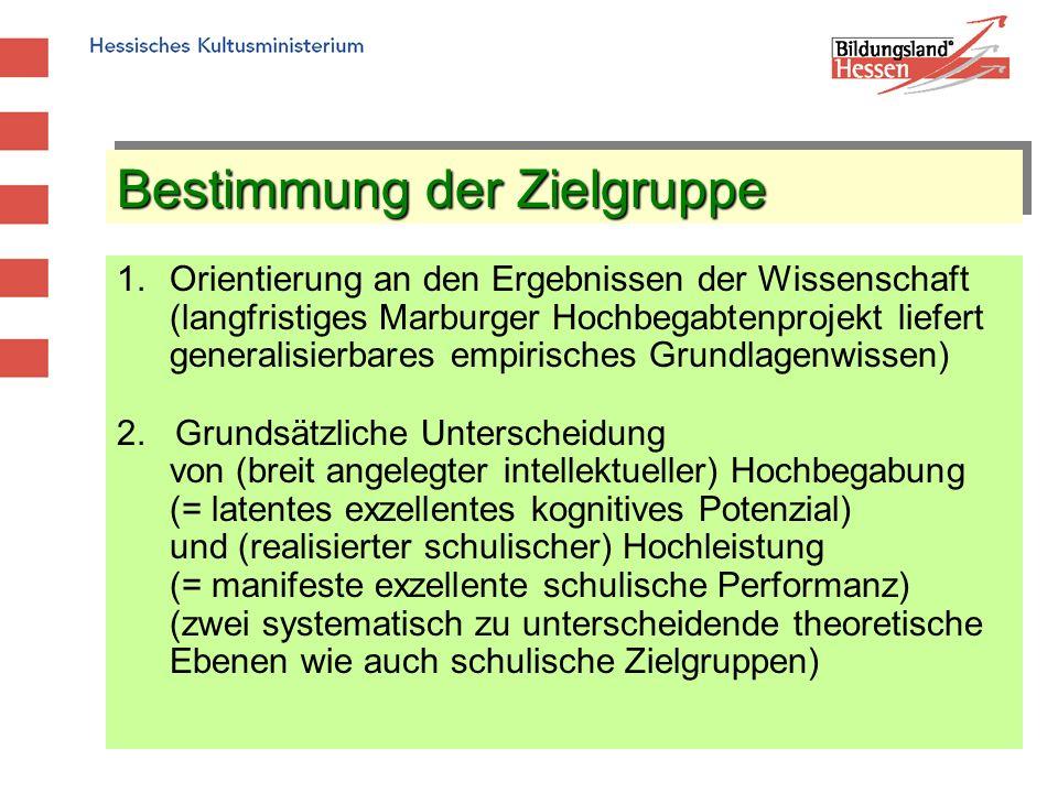 Bestimmung der Zielgruppe 1.Orientierung an den Ergebnissen der Wissenschaft (langfristiges Marburger Hochbegabtenprojekt liefert generalisierbares em