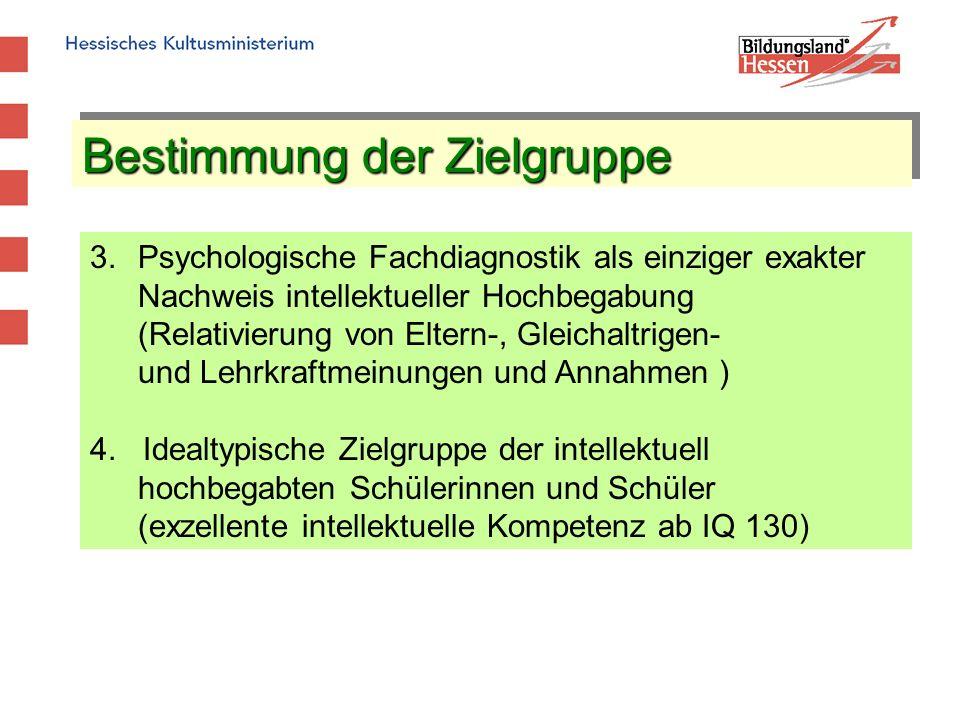 Bestimmung der Zielgruppe 3.Psychologische Fachdiagnostik als einziger exakter Nachweis intellektueller Hochbegabung (Relativierung von Eltern-, Gleic