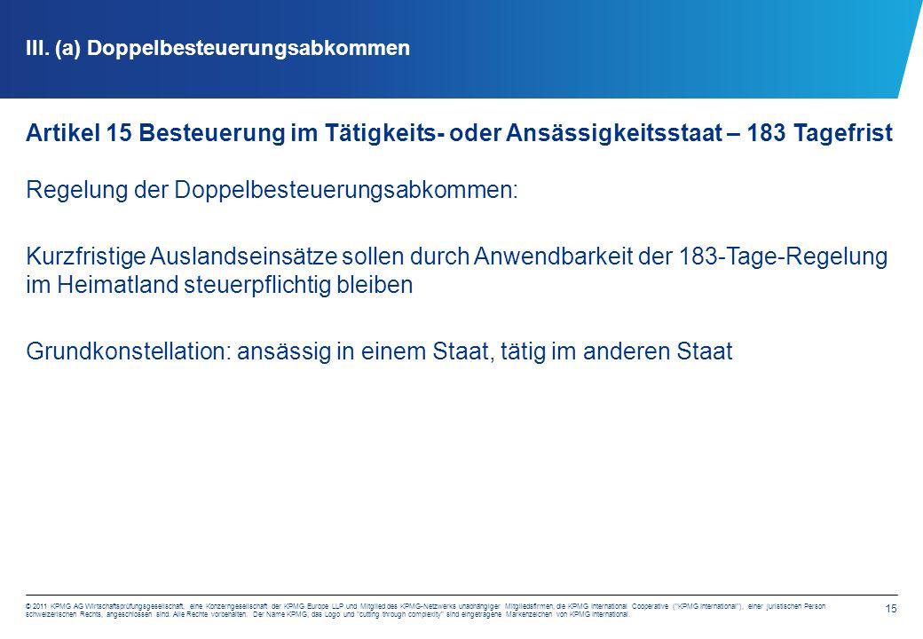 15 © 2011 KPMG AG Wirtschaftsprüfungsgesellschaft, eine Konzerngesellschaft der KPMG Europe LLP und Mitglied des KPMG-Netzwerks unabhängiger Mitgliedsfirmen, die KPMG International Cooperative ( KPMG International ), einer juristischen Person schweizerischen Rechts, angeschlossen sind.