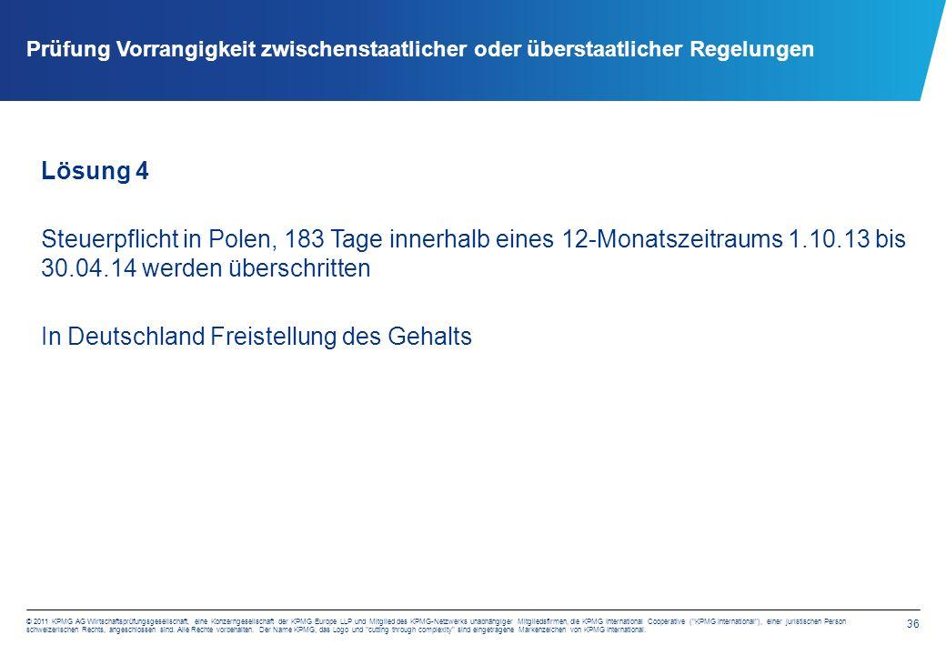 36 © 2011 KPMG AG Wirtschaftsprüfungsgesellschaft, eine Konzerngesellschaft der KPMG Europe LLP und Mitglied des KPMG-Netzwerks unabhängiger Mitgliedsfirmen, die KPMG International Cooperative ( KPMG International ), einer juristischen Person schweizerischen Rechts, angeschlossen sind.