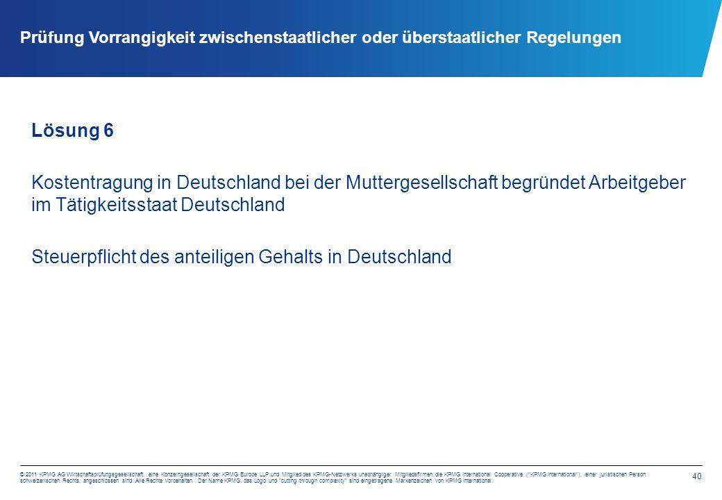 40 © 2011 KPMG AG Wirtschaftsprüfungsgesellschaft, eine Konzerngesellschaft der KPMG Europe LLP und Mitglied des KPMG-Netzwerks unabhängiger Mitgliedsfirmen, die KPMG International Cooperative ( KPMG International ), einer juristischen Person schweizerischen Rechts, angeschlossen sind.