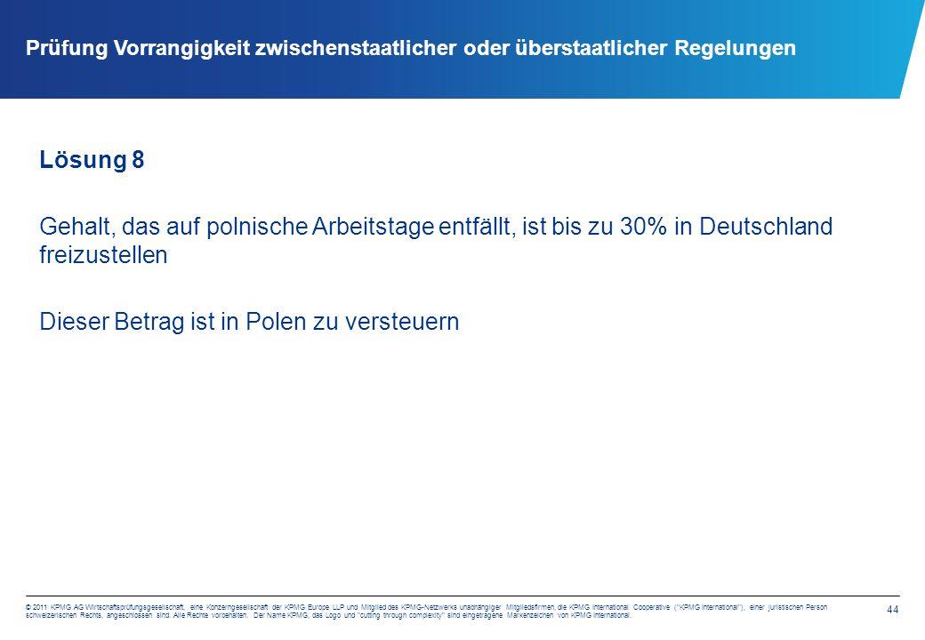 44 © 2011 KPMG AG Wirtschaftsprüfungsgesellschaft, eine Konzerngesellschaft der KPMG Europe LLP und Mitglied des KPMG-Netzwerks unabhängiger Mitgliedsfirmen, die KPMG International Cooperative ( KPMG International ), einer juristischen Person schweizerischen Rechts, angeschlossen sind.