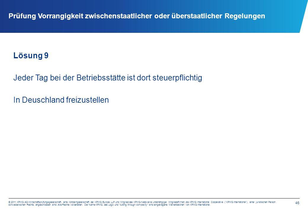 46 © 2011 KPMG AG Wirtschaftsprüfungsgesellschaft, eine Konzerngesellschaft der KPMG Europe LLP und Mitglied des KPMG-Netzwerks unabhängiger Mitgliedsfirmen, die KPMG International Cooperative ( KPMG International ), einer juristischen Person schweizerischen Rechts, angeschlossen sind.