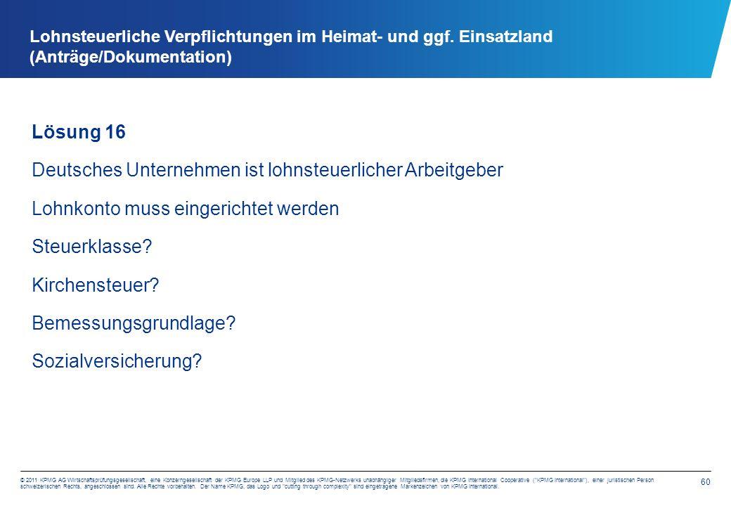 60 © 2011 KPMG AG Wirtschaftsprüfungsgesellschaft, eine Konzerngesellschaft der KPMG Europe LLP und Mitglied des KPMG-Netzwerks unabhängiger Mitgliedsfirmen, die KPMG International Cooperative ( KPMG International ), einer juristischen Person schweizerischen Rechts, angeschlossen sind.