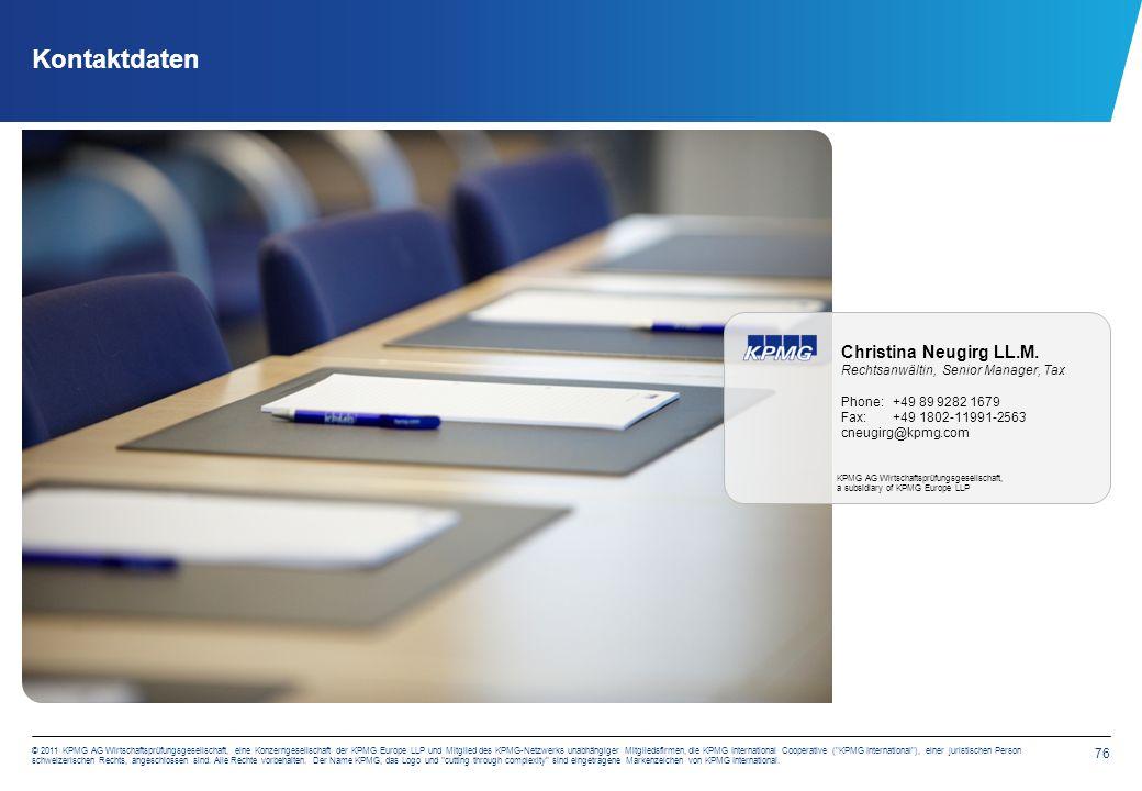 76 © 2011 KPMG AG Wirtschaftsprüfungsgesellschaft, eine Konzerngesellschaft der KPMG Europe LLP und Mitglied des KPMG-Netzwerks unabhängiger Mitgliedsfirmen, die KPMG International Cooperative ( KPMG International ), einer juristischen Person schweizerischen Rechts, angeschlossen sind.
