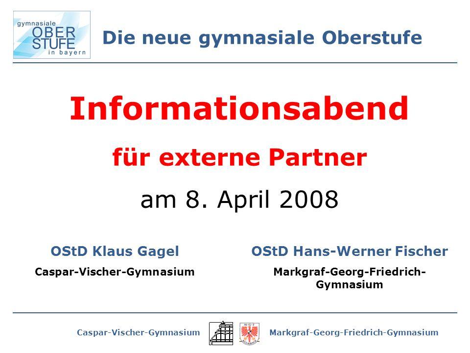 Caspar-Vischer-GymnasiumMarkgraf-Georg-Friedrich-Gymnasium Die neue gymnasiale Oberstufe Informationsabend für externe Partner am 8.