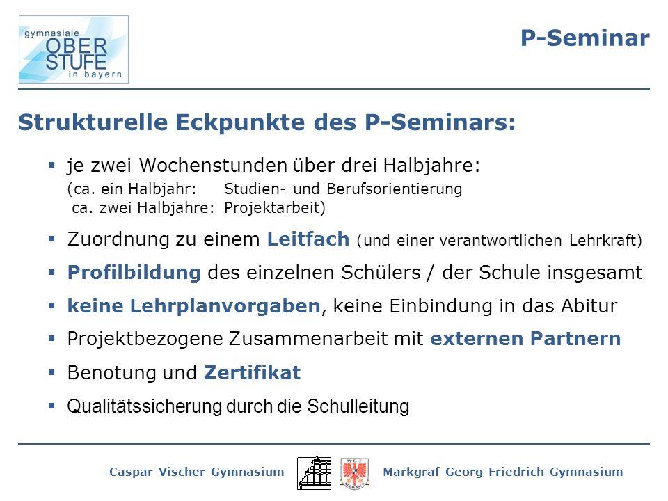 Caspar-Vischer-GymnasiumMarkgraf-Georg-Friedrich-Gymnasium Strukturelle Eckpunkte des P-Seminars: je zwei Wochenstunden über drei Halbjahre: (ca.
