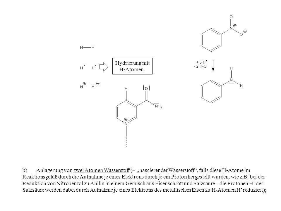 b) Anlagerung von zwei Atomen Wasserstoff (= nascierender Wasserstoff, falls diese H-Atome im Reaktionsgefäß durch die Aufnahme je eines Elektrons durch je ein Proton hergestellt wurden, wie z.B.
