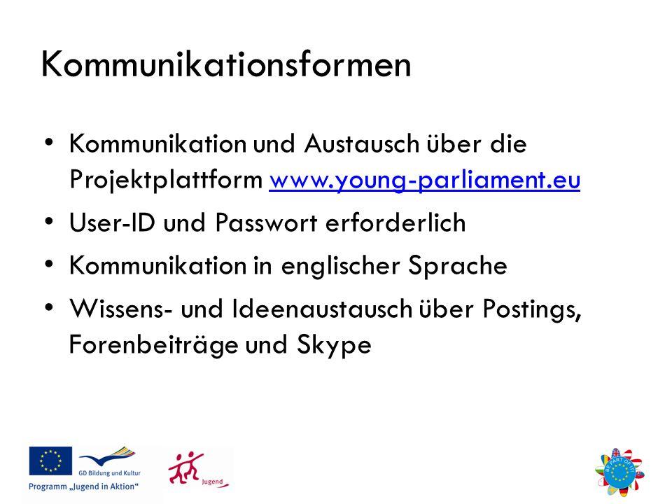 Kommunikationsformen Kommunikation und Austausch über die Projektplattform www.young-parliament.euwww.young-parliament.eu User-ID und Passwort erforderlich Kommunikation in englischer Sprache Wissens- und Ideenaustausch über Postings, Forenbeiträge und Skype