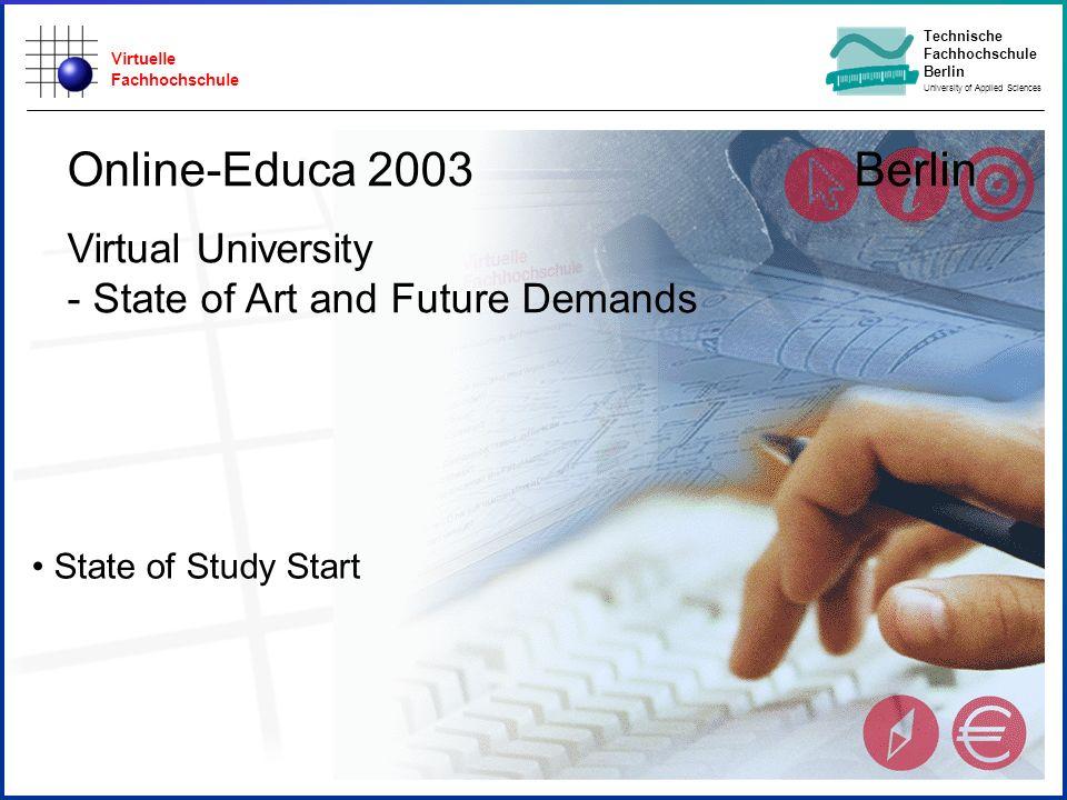 Virtuelle Fachhochschule Technische Fachhochschule Berlin University of Applied Sciences State of Study Start Online-Educa 2003 Berlin Virtual Univers