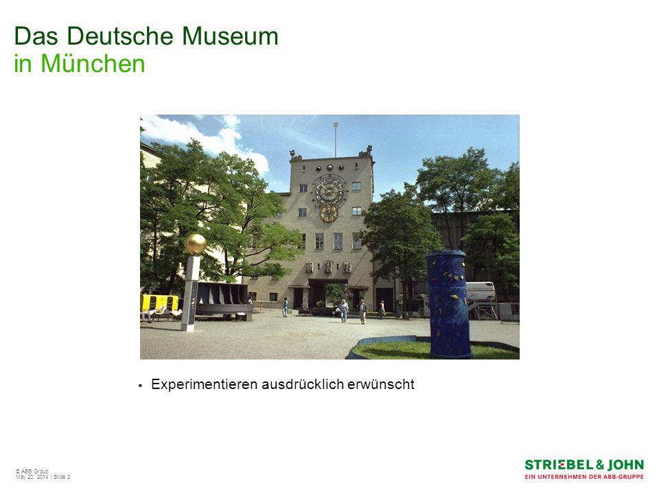 © ABB Group May 20, 2014 | Slide 3 Das Deutsche Museum in München Daten zum Museum 1,2 Millionen Besucher 55.000 qm Technik zum Anfassen und Verstehen Die drei Fachrichtungen der Ausstellung Elektrotechnik: 1.