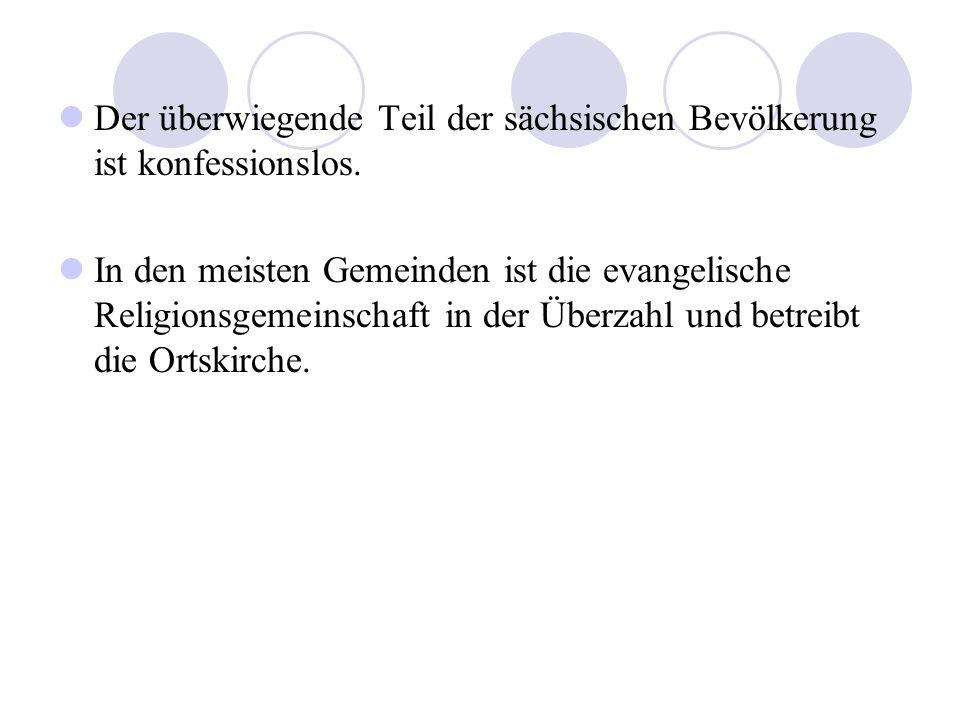 Der überwiegende Teil der sächsischen Bevölkerung ist konfessionslos. In den meisten Gemeinden ist die evangelische Religionsgemeinschaft in der Überz