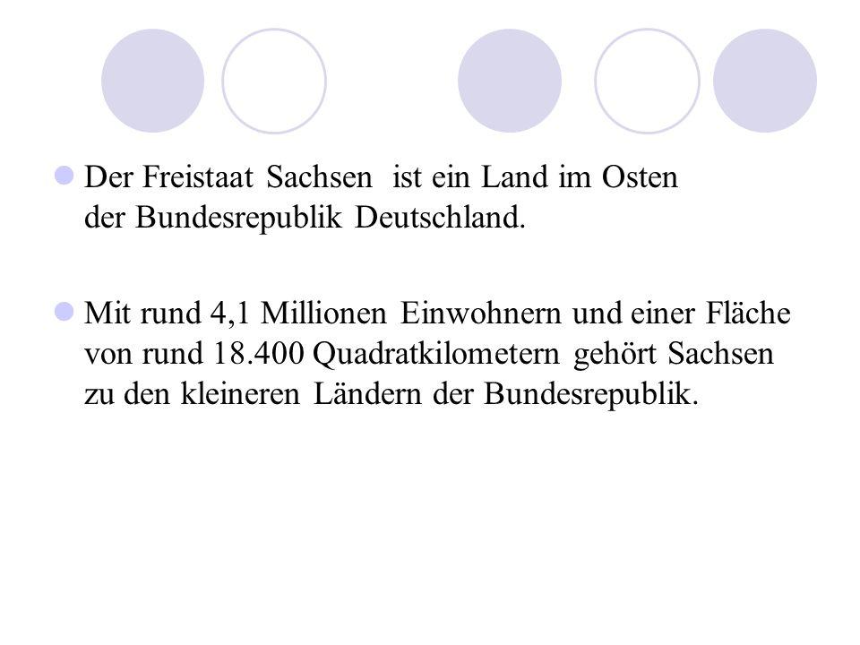 Der Freistaat Sachsen ist ein Land im Osten der Bundesrepublik Deutschland. Mit rund 4,1 Millionen Einwohnern und einer Fläche von rund 18.400 Quadrat
