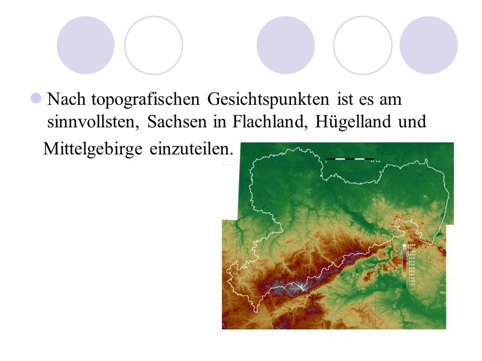 Nach topografischen Gesichtspunkten ist es am sinnvollsten, Sachsen in Flachland, Hügelland und Mittelgebirge einzuteilen.