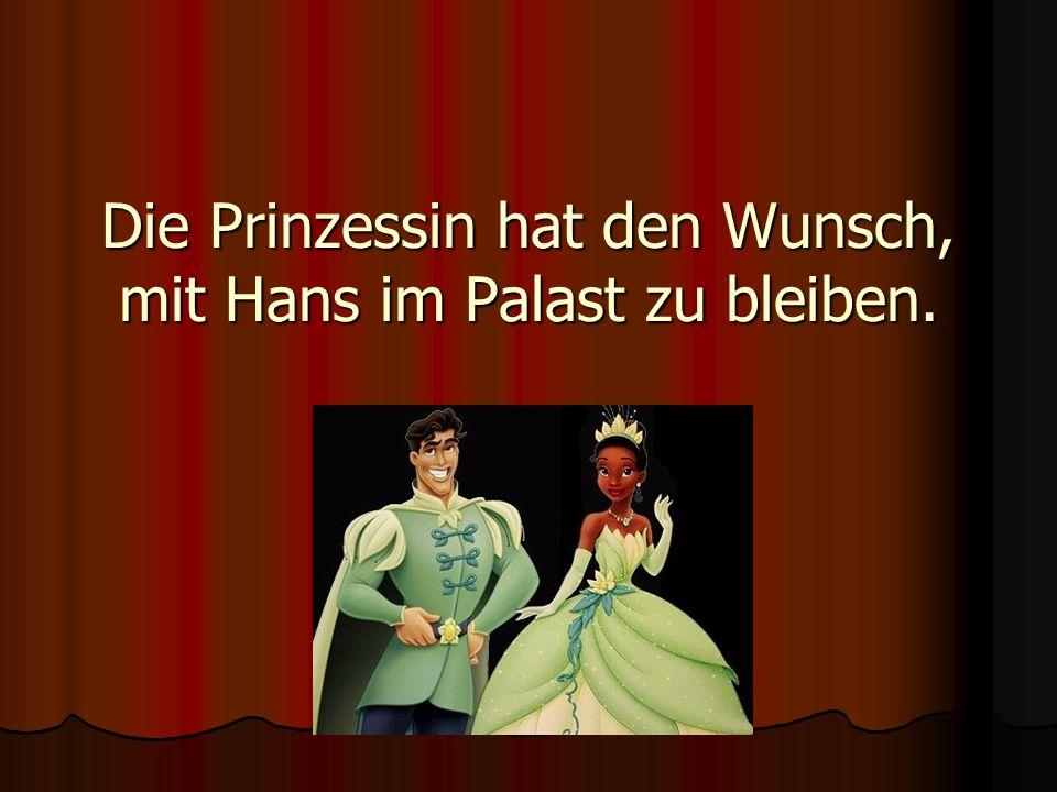 Die Prinzessin hat den Wunsch, mit Hans im Palast zu bleiben.
