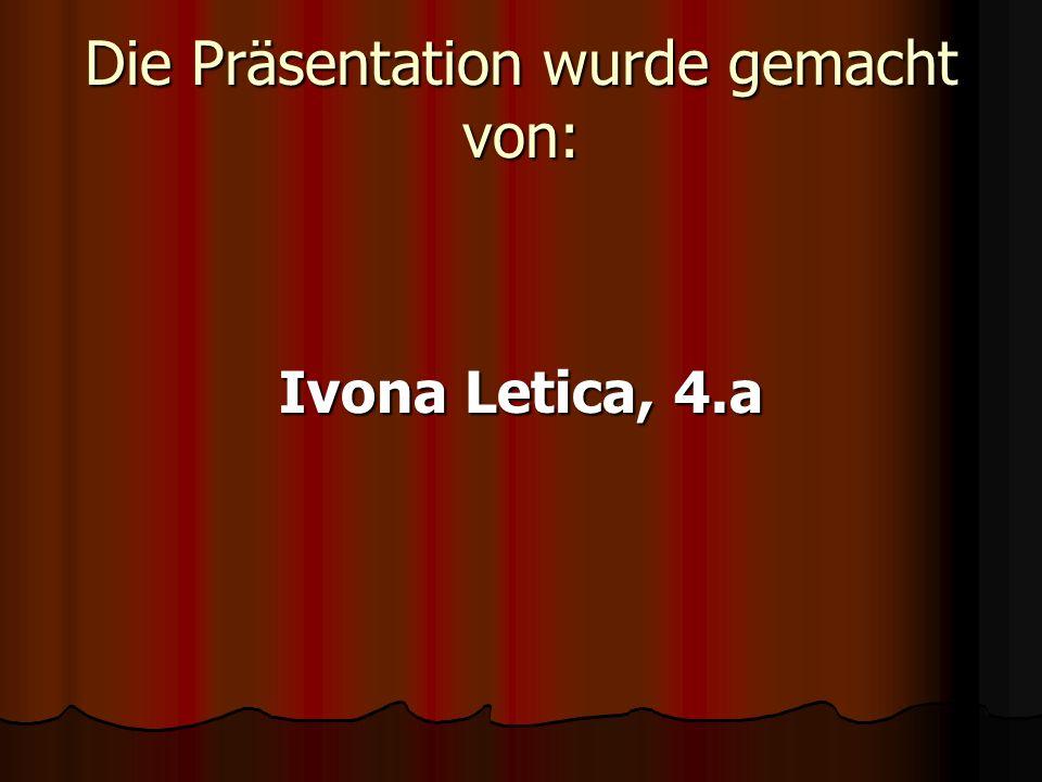 Die Präsentation wurde gemacht von: Ivona Letica, 4.a