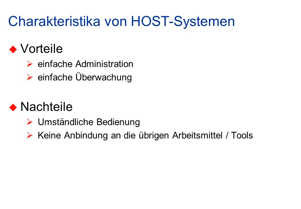 Charakteristika von HOST-Systemen Vorteile einfache Administration einfache Überwachung Nachteile Umständliche Bedienung Keine Anbindung an die übrigen Arbeitsmittel / Tools