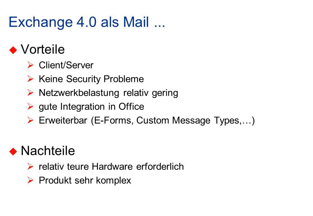 Exchange 4.0 als Mail... Vorteile Client/Server Keine Security Probleme Netzwerkbelastung relativ gering gute Integration in Office Erweiterbar (E-For