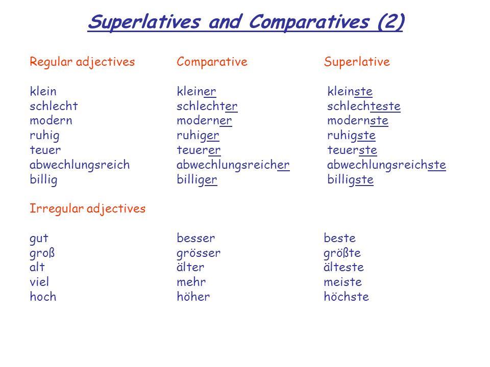 Superlatives and Comparatives (2) Regular adjectives ComparativeSuperlative kleinkleiner kleinste schlechtschlechter schlechteste modern moderner mode