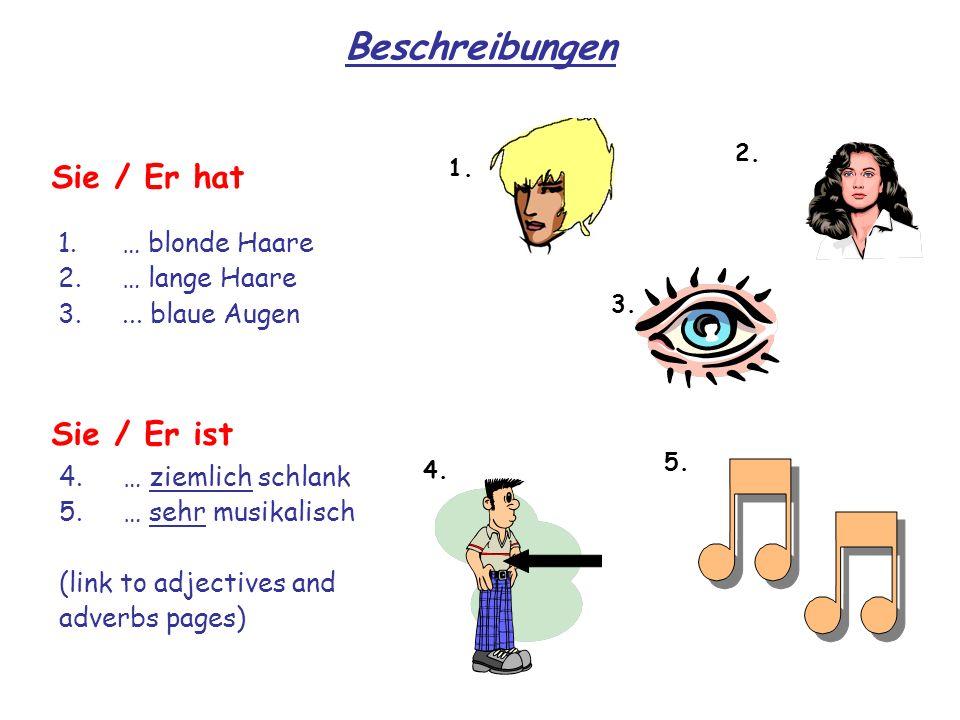 Beschreibungen 1.… blonde Haare 2.… lange Haare 3.... blaue Augen Sie / Er hat 1. 2. 3. 5. 4. 4.… ziemlich schlank 5.… sehr musikalisch (link to adjec