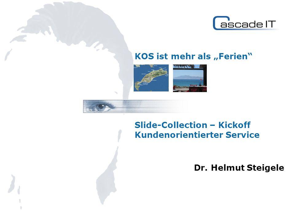 KOS ist mehr als Ferien Slide-Collection – Kickoff Kundenorientierter Service Dr. Helmut Steigele