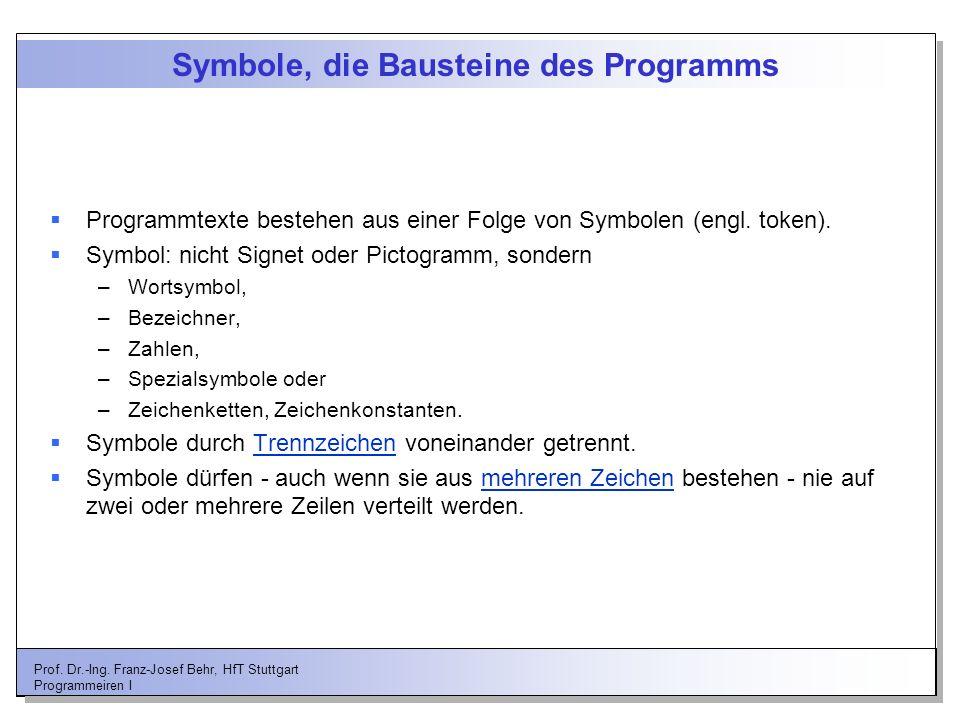 Prof. Dr.-Ing. Franz-Josef Behr, HfT Stuttgart Programmeiren I Symbole, die Bausteine des Programms Programmtexte bestehen aus einer Folge von Symbole