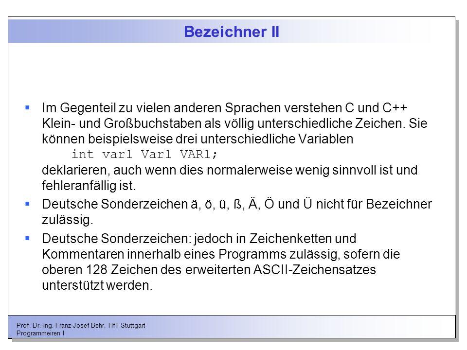 Prof. Dr.-Ing. Franz-Josef Behr, HfT Stuttgart Programmeiren I Bezeichner II Im Gegenteil zu vielen anderen Sprachen verstehen C und C++ Klein- und Gr