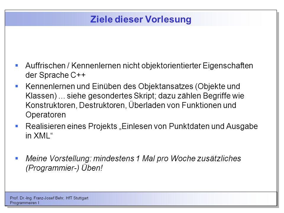 Prof. Dr.-Ing. Franz-Josef Behr, HfT Stuttgart Programmeiren I Ziele dieser Vorlesung Auffrischen / Kennenlernen nicht objektorientierter Eigenschafte