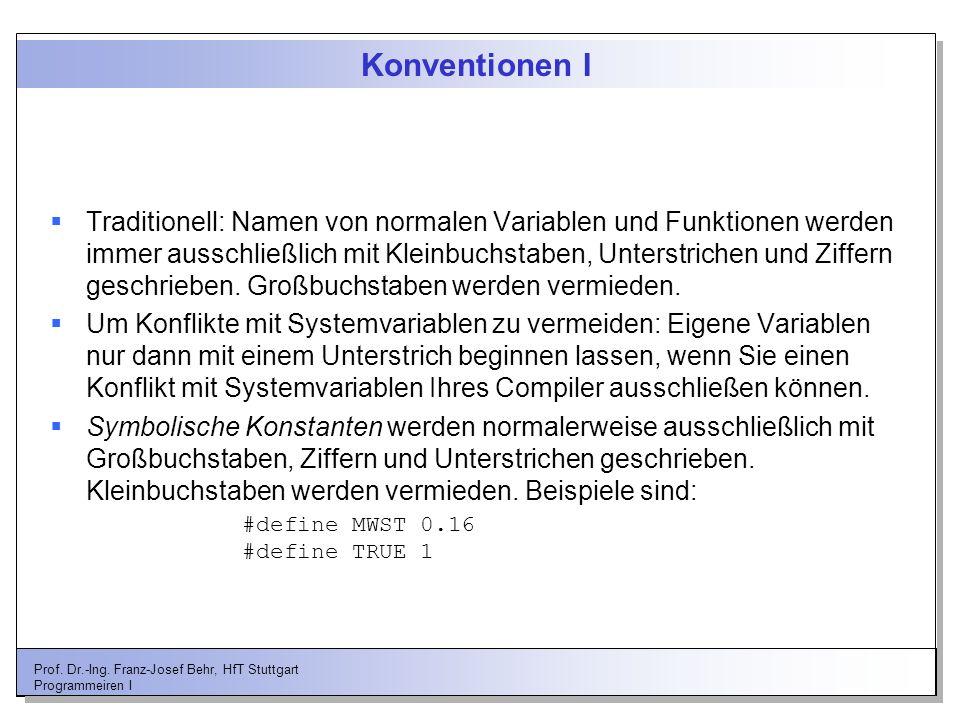 Prof. Dr.-Ing. Franz-Josef Behr, HfT Stuttgart Programmeiren I Konventionen I Traditionell: Namen von normalen Variablen und Funktionen werden immer a