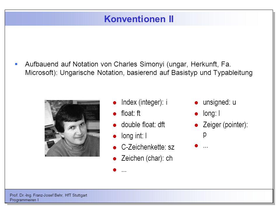 Prof. Dr.-Ing. Franz-Josef Behr, HfT Stuttgart Programmeiren I Konventionen II Aufbauend auf Notation von Charles Simonyi (ungar, Herkunft, Fa. Micros