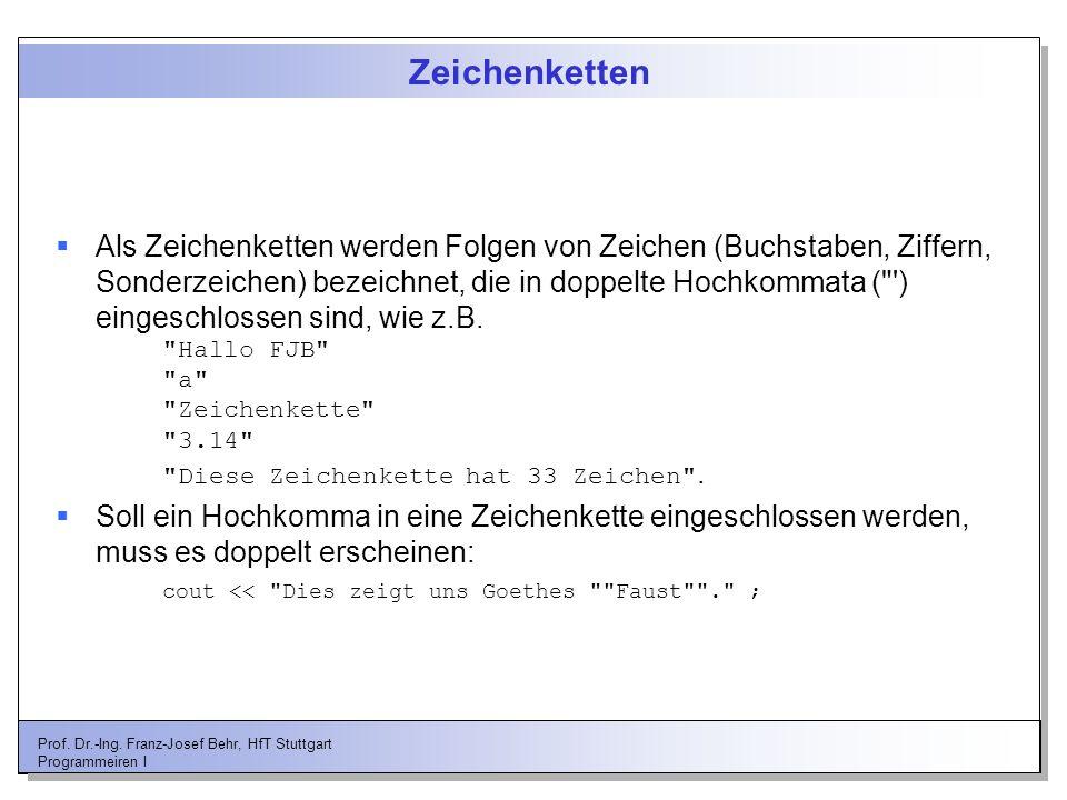 Prof. Dr.-Ing. Franz-Josef Behr, HfT Stuttgart Programmeiren I Zeichenketten Als Zeichenketten werden Folgen von Zeichen (Buchstaben, Ziffern, Sonderz