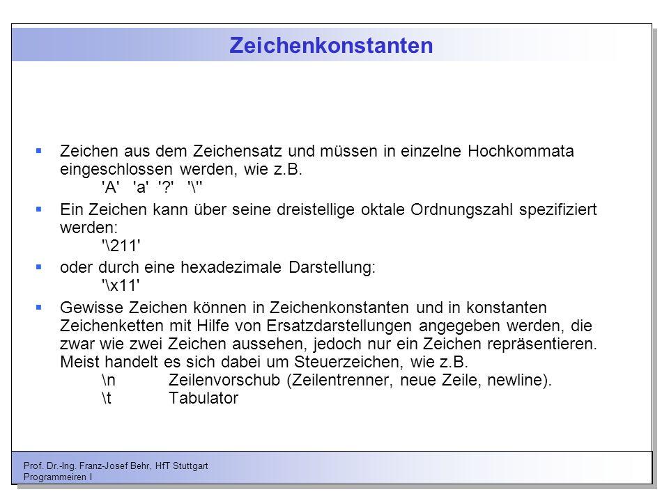 Prof. Dr.-Ing. Franz-Josef Behr, HfT Stuttgart Programmeiren I Zeichenkonstanten Zeichen aus dem Zeichensatz und müssen in einzelne Hochkommata einges