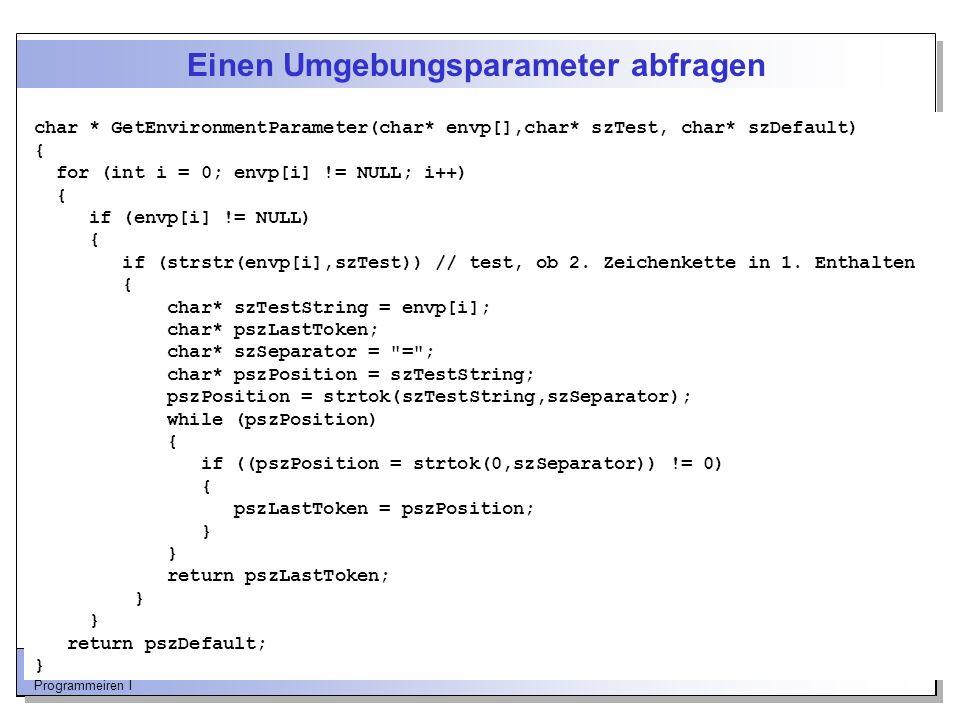 Prof. Dr.-Ing. Franz-Josef Behr, HfT Stuttgart Programmeiren I Einen Umgebungsparameter abfragen char * GetEnvironmentParameter(char* envp[],char* szT