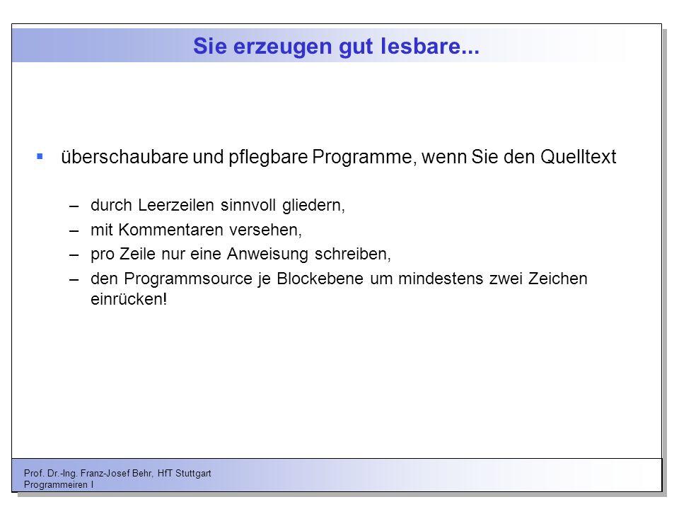 Prof. Dr.-Ing. Franz-Josef Behr, HfT Stuttgart Programmeiren I Sie erzeugen gut lesbare... überschaubare und pflegbare Programme, wenn Sie den Quellte