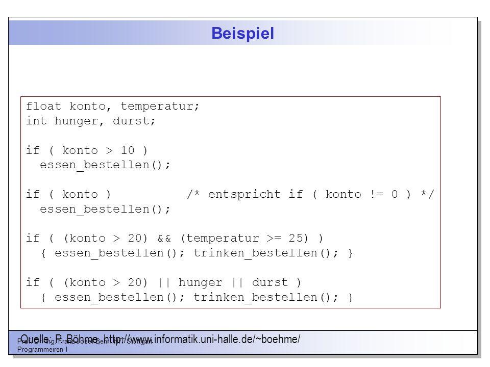 Prof. Dr.-Ing. Franz-Josef Behr, HfT Stuttgart Programmeiren I Beispiel float konto, temperatur; int hunger, durst; if ( konto > 10 ) essen_bestellen(