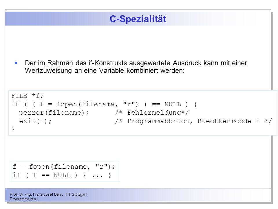 Prof. Dr.-Ing. Franz-Josef Behr, HfT Stuttgart Programmeiren I C-Spezialität Der im Rahmen des if-Konstrukts ausgewertete Ausdruck kann mit einer Wert