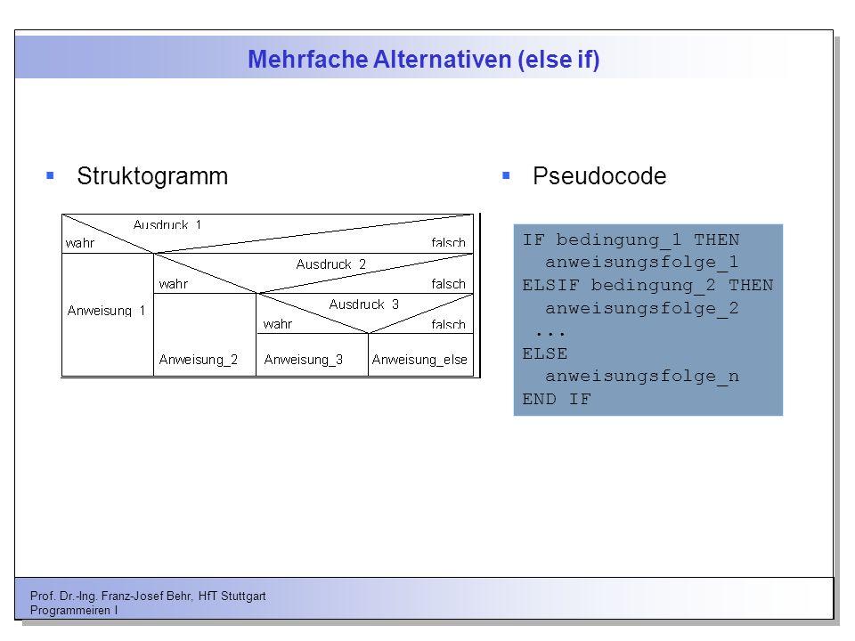 Prof. Dr.-Ing. Franz-Josef Behr, HfT Stuttgart Programmeiren I Mehrfache Alternativen (else if) Struktogramm Pseudocode IF bedingung_1 THEN anweisungs
