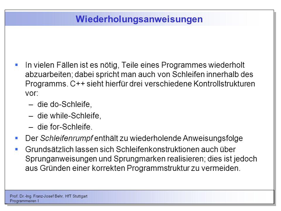 Prof. Dr.-Ing. Franz-Josef Behr, HfT Stuttgart Programmeiren I Wiederholungsanweisungen In vielen Fällen ist es nötig, Teile eines Programmes wiederho