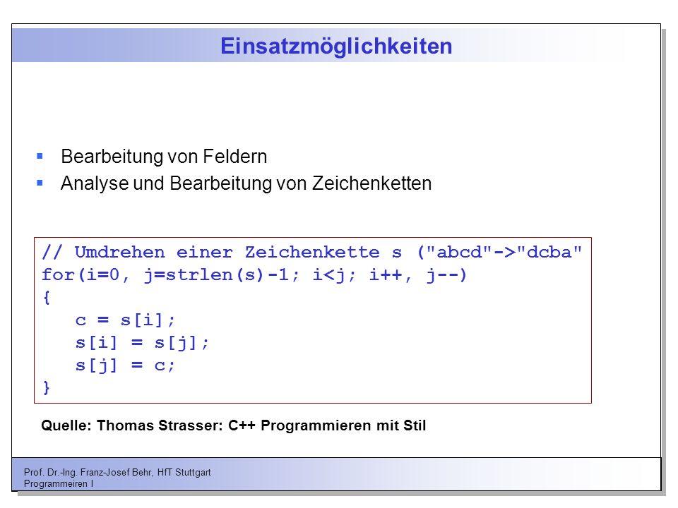 Prof. Dr.-Ing. Franz-Josef Behr, HfT Stuttgart Programmeiren I Einsatzmöglichkeiten Bearbeitung von Feldern Analyse und Bearbeitung von Zeichenketten