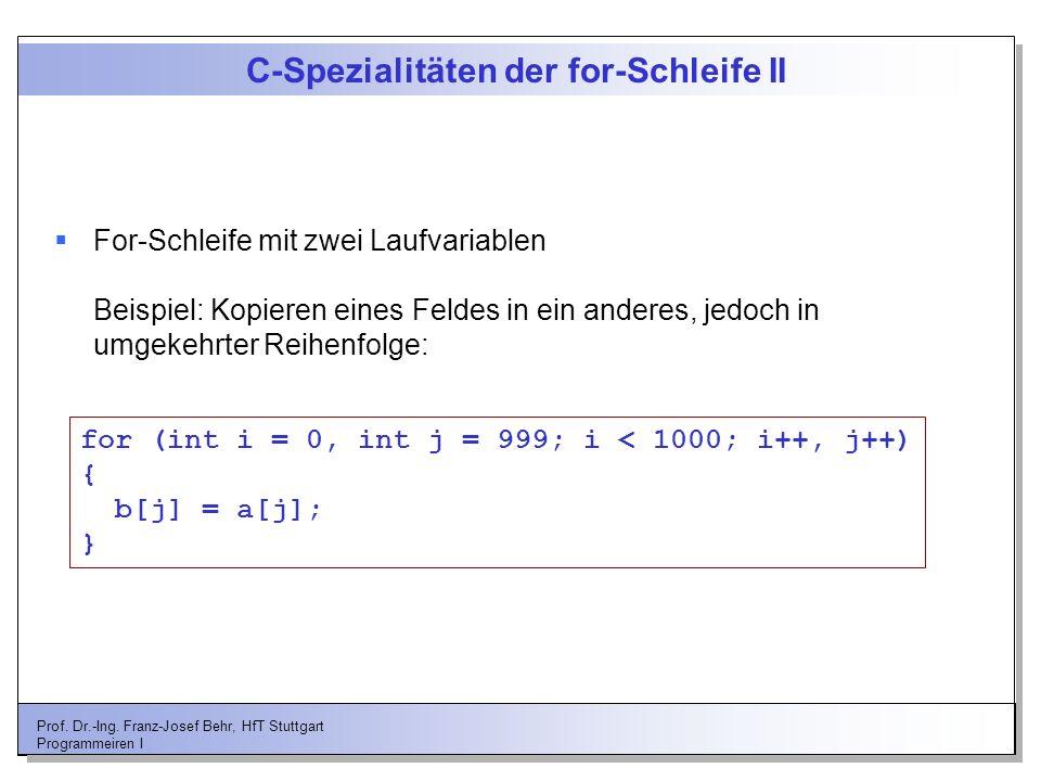 Prof. Dr.-Ing. Franz-Josef Behr, HfT Stuttgart Programmeiren I C-Spezialitäten der for-Schleife II For-Schleife mit zwei Laufvariablen Beispiel: Kopie